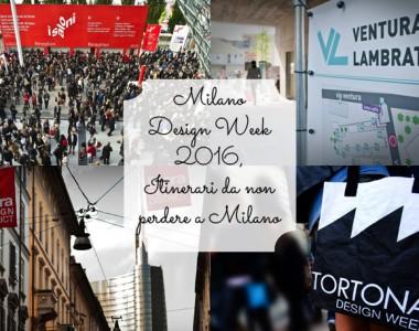 Milano Design Week 2016, Itinerari da non perdere a Milano